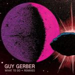 Guy Gerber – What To Do (Remixes)
