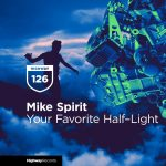 Mike Spirit – Your Favorite Half-Light