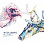 WhoMadeWho – Heads Above (Remixes)