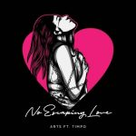 Arts, Timpo – No Escaping Love (feat. Timpo)