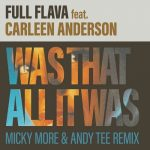 Full Flava – Was That All It Was feat. Carleen Anderson (Micky More & Andy Tee Remix)