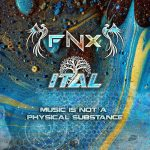 Ital – FNX – Music Is Not a Physical Substance
