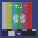 Amine Edge & DANCE – Maybe Not
