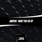 Javitoh – What You Do EP