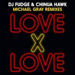 DJ Fudge, Chinua Hawk – Love X Love (Michael Gray Remixes)