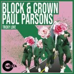 Paul Parsons, Block & Crown – Tricky Love