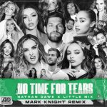 Nathan Dawe, Little Mix – No Time For Tears (Mark Knight Extended Remix)