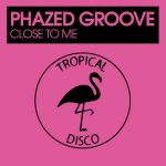 Phazed Groove – Close To Me