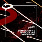 Vanilla Ace, Sonickraft – Dangerous (Extended Mix)