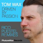 Tom Wax – Driven by Passion (Remixes)