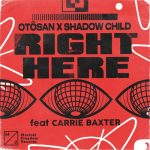 Shadow Child, Otosan, Carrie Baxter – Right Here (feat. Carrie Baxter) [Extended Mix]