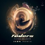 Faders – Flying Objects (Ikon Remix)