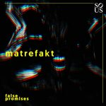 Matrefakt – False Promises