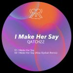QATCH22 – I Make Her Say EP