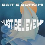 Bait e Borghi – Just Believe Me