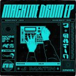 J Matin – Machine Drum EP