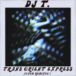 DJ T. – Trans Orient Express (Album Remixes I)