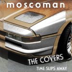 Moscoman – Time Slips Away – The Covers