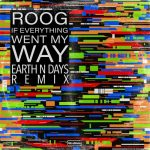 Roog – If Everything Went My Way – Earth n Days Remix