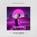 Anton Ishutin – You Know