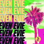 Even Evie – Give Me a Reason (Extended Mix)