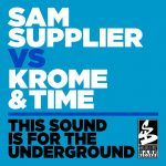 Krome & Time, Sam Supplier – This Sound Is For The Underground