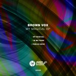 Brown Vox – My Magical EP