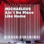 Michaelous – Ain't No Place Like Home