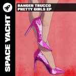 Ranger Trucco – Pretty Girls EP