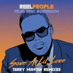 Reel People – Eric Roberson – Save A Lil Love (Terry Hunter Remixes)
