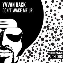 Yvvan Back – Don't Wake Me Up
