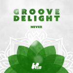 Groove Delight – Never (Extended Mix)