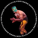 Dorothys Fortress – Lucha Libre