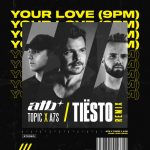 ATB, Tiesto, Topic, A7S – Your Love (9PM)