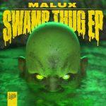 Malux – Swamp Thug EP