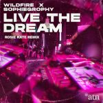 Wildfire, Sophiegrophy – Live the Dream (Rosie Kate Club Mix)