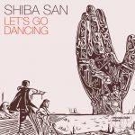 Shiba San – Let's Go Dancing