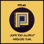 Some Too Suspect – Hardcore Funk