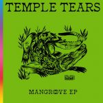 Temple Tears – Mangrove EP