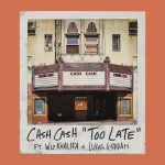 Wiz Khalifa, Cash Cash, Lukas Graham – Too Late (feat. Wiz Khalifa & Lukas Graham)