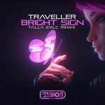 Traveller – Bright Sign (Talla 2XLC Remix)
