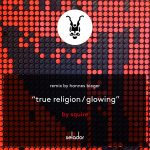 Squire – True Religion / Glowing