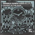 Ferreck Dawn, GUZ (NL), L.I.T (UK) – Caught In The Rain (Extended Mix)
