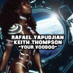 Keith Thompson, Rafael Yapudjian – Your Voodoo