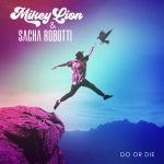 Sacha Robotti – Mikey Lion – Do or Die