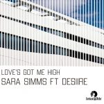Sara Simms, DESIIRE – Love's Got Me High