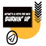 Dots Per Inch, NO1NO's – Burnin' Up