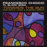 Francesco Chiocci, Black Soda – Towards The Sun (Pastaboys, Lehar & Musumeci Remixes)