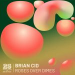 Brian Cid – Roses Over Dimes