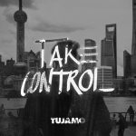 Tujamo – Take Control